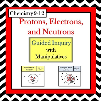Chemistry Protons, Electrons, & Neutrons Guided Inquiry Lesson