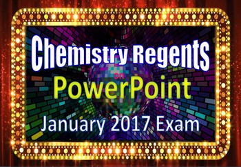 Chemistry Regents PowerPoint Spectacular - January 2017 Physical Setting Exam