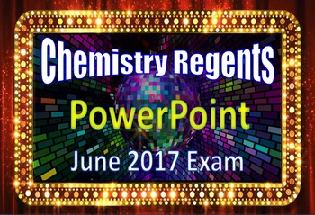 Chemistry Regents PowerPoint Spectacular - June 2017 Physical Setting Exam