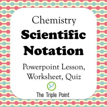 Chemistry: Scientific Notation - Powerpoint, Worksheet and Quiz