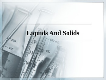 Chemistry - Solids and Liquids PowerPoint