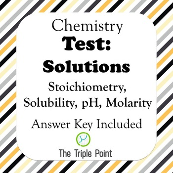 Chemistry Solutions Test (Stoichiometry, pH, solubility, molarity)