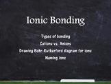 Chemistry Unit - Ionic Bonding, Cations, Anions