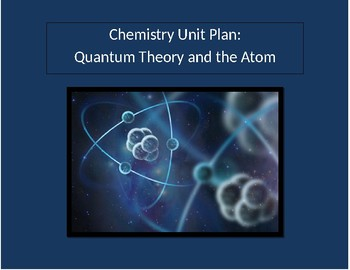 Chemistry Unit Plan 5: Quantum Mechanics and the Atom