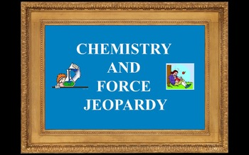 Chemistry and Force Jeopardy