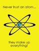 Chemistry poster Never Trust an Atom They Make Up Everything