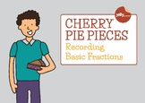 Cherry Pie Pieces: Recording Basic Fractions