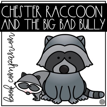 Chester Raccoon And The Big Bad Bully Book Companion Tpt