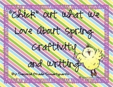 """Chick"" Out What We Love About Spring Craftivity and Writing Activity"
