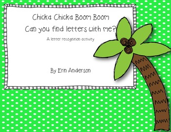 Chicka Chicka Boom Boom!  Can you find the letter?