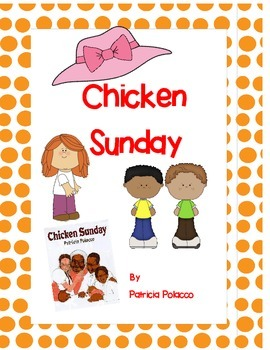 Chicken Sunday by Patricia Polacco - Complete Book Response Journal