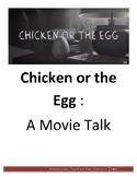 Chicken or the egg - Movie Talk
