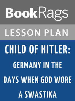 Child of Hitler: Germany in the Days When God Wore a Swastika Lesson Plans