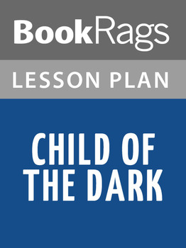 Child of the Dark Lesson Plans