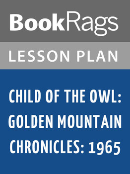 Child of the Owl: Golden Mountain Chronicles: 1965 Lesson Plans