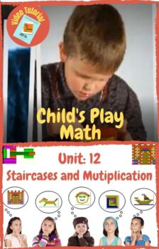 Child's Play Math Unit 12: Staircases and Multiplication