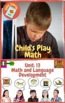 Child's Play Math Unit 13: Math and Language Development.
