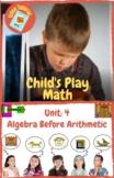 Child's Play Math Unit 4: Algebra Before Arithmetic