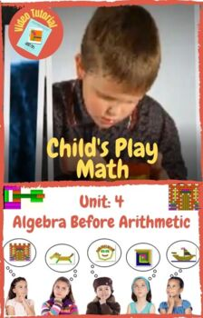 Child's Play Math Unit 4: Algebra Before Arithmetic