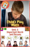 Child's Play Math Unit 5: Important Words and Phrases