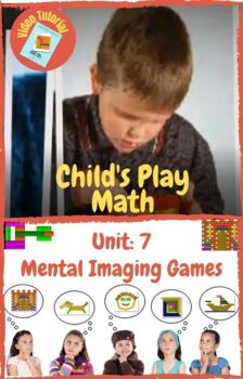 Child's Play Math Unit 7: Mental Imaging Games