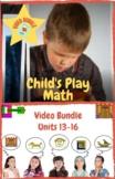 Child's Play Math  Video Bundle: Units 13 - 16
