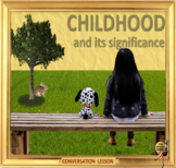 Childhood and its significance – ESL adult conversation power-point lesson