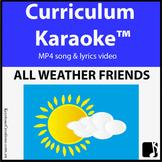 'ALL WEATHER FRIENDS' ~  MP4 Curriculum Karaoke™ READ, SIN
