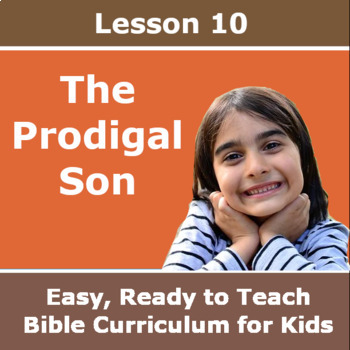 Children's Bible Curriculum - Lesson 10 - The Prodigal Son