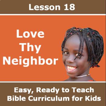 Children's Bible Curriculum - Lesson 18 – Love Thy Neighbor