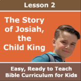 Children's Bible Curriculum - Lesson 02 - The Story of Josiah, the Child King