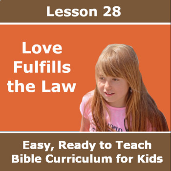 Children's Bible Curriculum - Lesson 28 – Love Fulfills the Law