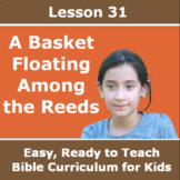 Children's Bible Curriculum - Lesson 31 – A Basket Floating Among the Reeds