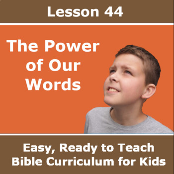 Children's Bible Curriculum - Lesson 44 – The Power of Our Words