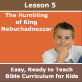 Children's Bible Curriculum - Lesson 05 - The Humbling of