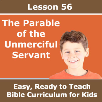 Children's Bible Curriculum - Lesson 56 – The Parable of the Unmerciful Servant