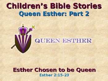 Children's Bible Stories - Esther - Part 2 - Esther Chosen to be Queen