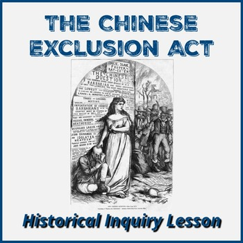 Chinese Exclusion Act Historical Inquiry Lesson