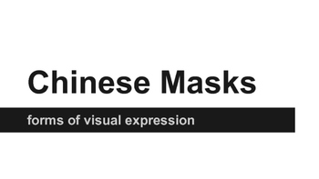 Chinese Masks:  Forms of Visual Expression, Art and Culture