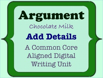 Chocolate Milk Argument - A Common Core Opinion Writing Unit - Add Details