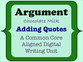 Chocolate Milk Argument - A Common Core Opinion Writing Unit - Add Quotes