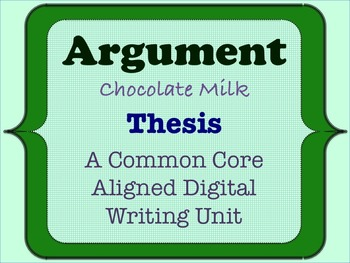 Chocolate Milk Argument - A Common Core Opinion Writing Unit - Write a Thesis