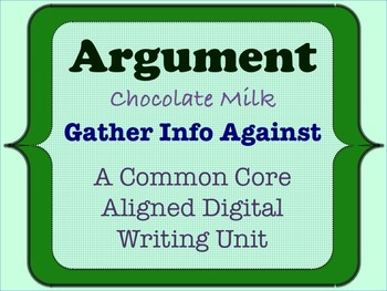 Chocolate Milk Argument - Common Core Opinion Writing Unit - Gather Info Against
