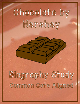 Chocolate by Hershey Biography Study Pack - Common Core Aligned