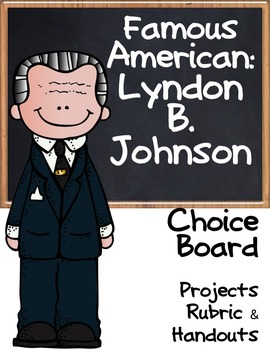 Choice Board: Lyndon B. Johnson - Board,  Rubric & Graphic Organizers