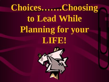 Choices:  Choosing to Lead....!  Planning for Your Life...!