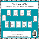 Choices Oh! - beginning of year game like UNO and Would yo