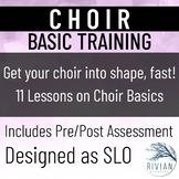 Choir Basic Training Unit (Use as SLO!) Middle School/High School