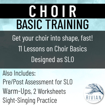 Choir Basic Training Unit (Use as SLO!) Middle School/High School