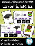 Choisis l'orthographe correcte  Le son É, ER, EZ